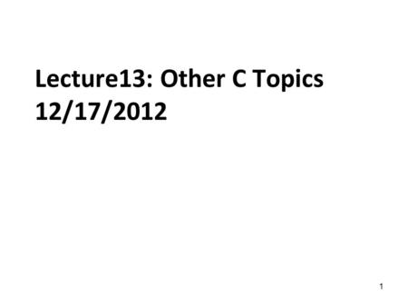 1 Lecture13: Other C Topics 12/17/2012. Topics Variable-length argument lists Pointers to functions Command-line arguments Suffixes for integer and floating-point.