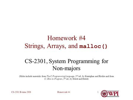 Homework #4CS-2301 B-term 20081 Homework #4 Strings, Arrays, and malloc() CS-2301, System Programming for Non-majors (Slides include materials from The.