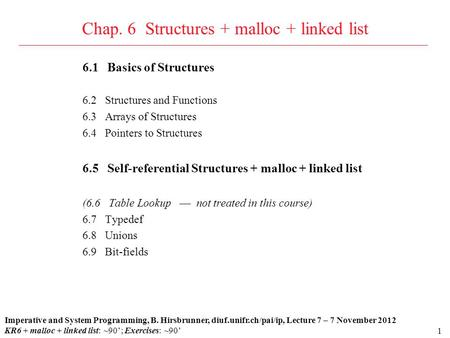 1 6.1 Basics of Structures 6.2 Structures and Functions 6.3 Arrays of Structures 6.4 Pointers to Structures 6.5 Self-referential Structures + malloc +