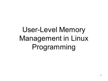 1 User-Level Memory Management in Linux Programming.