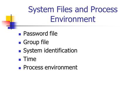 System Files and Process Environment Password file Group file System identification Time Process environment.