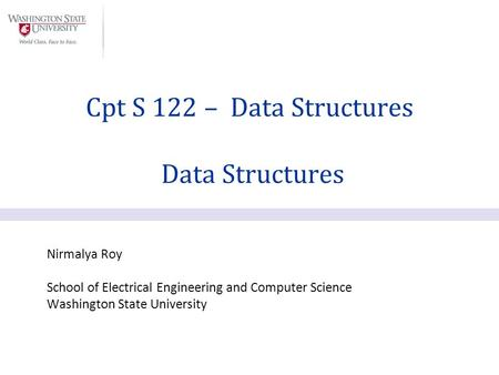 Nirmalya Roy School of Electrical Engineering and Computer Science Washington State University Cpt S 122 – Data Structures Data Structures.