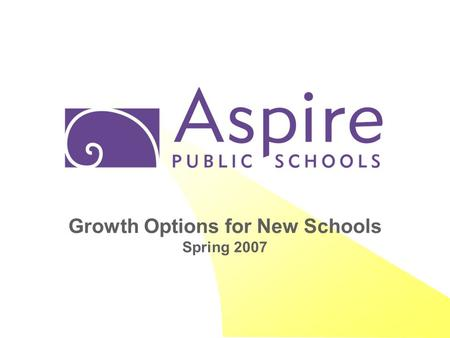 "Growth Options for New Schools Spring 2007. January 20072 Our objective today is to make ""greenlighting"" decisions on three propsective new school sites."