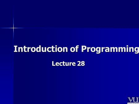 Introduction of Programming Lecture 28. Today's Lecture How memory allocation is done in How memory allocation is done in C++ C++ How is it different.