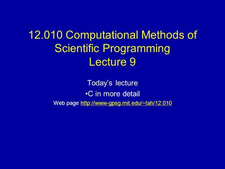 12.010 Computational Methods of Scientific Programming Lecture 9 Today's lecture C in more detail Web page