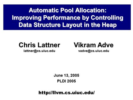 Automatic Pool Allocation: Improving Performance by Controlling Data Structure Layout in the Heap June 13, 2005 PLDI 2005  Chris.