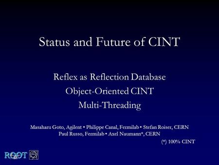 Status and Future of CINT Reflex as Reflection Database Object-Oriented CINT Multi-Threading Masaharu Goto, Agilent Philippe Canal, Fermilab Stefan Roiser,