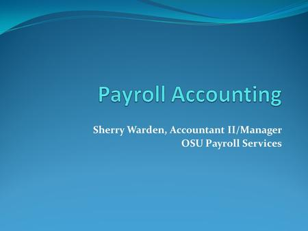 Sherry Warden, Accountant II/Manager OSU Payroll Services.