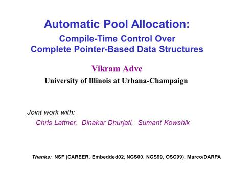 Automatic Pool Allocation: Compile-Time Control Over Complete Pointer-Based Data Structures Vikram Adve University of Illinois at Urbana-Champaign Joint.