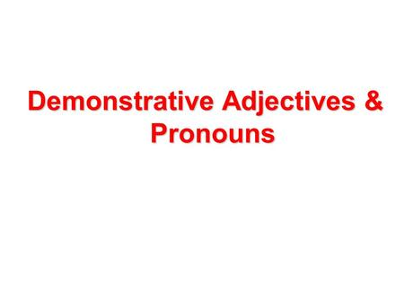 "Demonstrative Adjectives & Pronouns.  In Spanish, as in English, demonstrative adjectives are words that ""demonstrate"" or ""point out"" nouns.  Demonstrative."