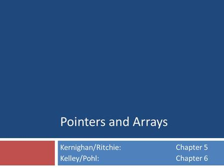 Pointers and Arrays Kernighan/Ritchie: Kelley/Pohl: Chapter 5 Chapter 6.