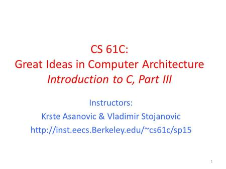 CS 61C: Great Ideas in Computer Architecture Introduction to C, Part III Instructors: Krste Asanovic & Vladimir Stojanovic