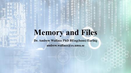 Memory and Files Dr. Andrew Wallace PhD BEng(hons) EurIng