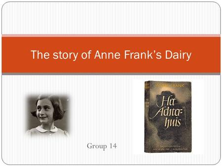 Group 14 The story of Anne Frank's Dairy. Discourse Analysis Cohesion Coherence Culture Critique Context Discourse activity.