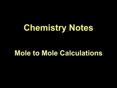 Chemistry Notes Mole to Mole Calculations. Stoichiometry Stoichiometry means using balanced equations to calculate quantities of chemicals used in a chemical.