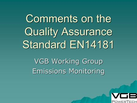 Comments on the Quality Assurance Standard EN14181 VGB Working Group Emissions Monitoring.
