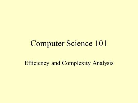Computer Science 101 Efficiency and Complexity Analysis.