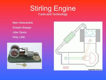 Stirling Engine Facts and Technology Marc Alessandria Ernesto Bosque Jobe Dyson Kirby Little.