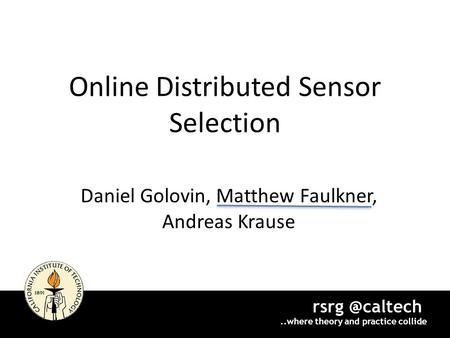 Online Distributed Sensor Selection Daniel Golovin, Matthew Faulkner, Andreas Krause theory and practice collide 1.