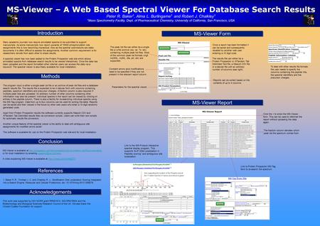 MS-Viewer – A Web Based Spectral Viewer For Database Search Results Peter R. Baker 1, Alma L. Burlingame 1 and Robert J. Chalkley 1 1 Mass Spectrometry.