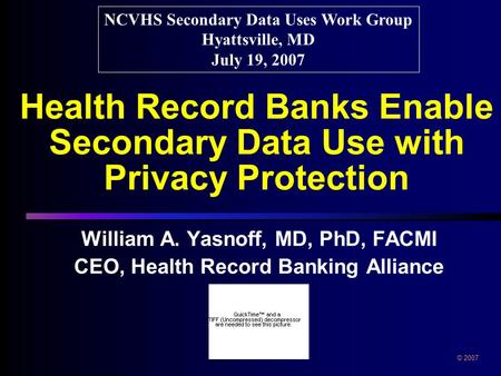 Health Record Banks Enable Secondary Data Use with Privacy Protection William A. Yasnoff, MD, PhD, FACMI CEO, Health Record Banking Alliance William A.