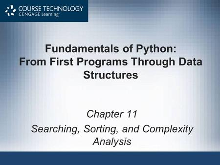 Fundamentals of Python: From First Programs Through Data Structures Chapter 11 Searching, Sorting, and Complexity Analysis.