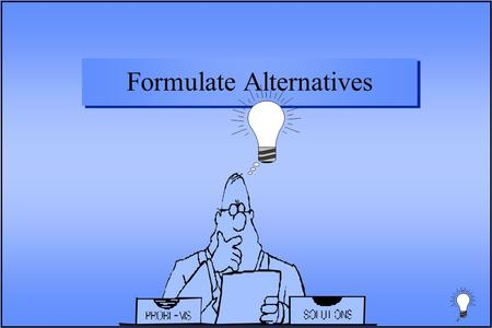 Formulate Alternatives. Accomplishments n Put together a team n Established a shared vision of the status quo n Identified problems n Defined planning.
