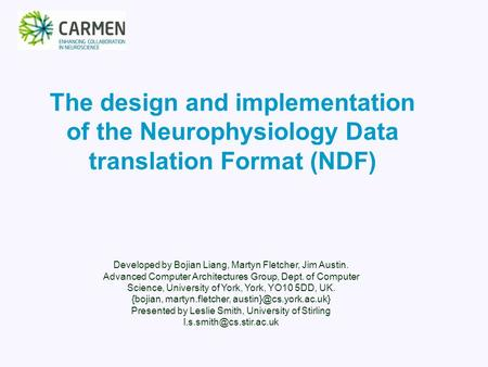 The design and implementation of the Neurophysiology Data translation Format (NDF) Developed by Bojian Liang, Martyn Fletcher, Jim Austin. Advanced Computer.