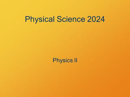 Physical Science 2024 Physics II. What's the Point? Physics is basic Physics explains things Physics is the secrets of the universe.