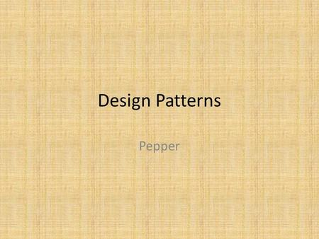 Design Patterns Pepper. Find Patterns Gang of Four created 23 Siemens published another good set  x