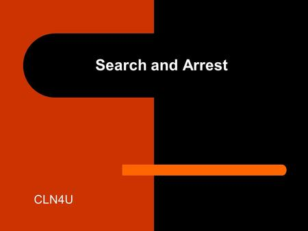 Search and Arrest CLN4U. Search and Seizure What is a SEARCH and SEIZURE? – legal procedure in which the authorities (police) search a person who is suspected.