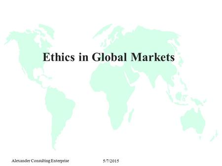 reconciling ethics in the global market Define what global business ethics are global corporations are increasingly trying to market their products based not only on the desirability of the goods but also on their social how does culture impact global business ethics how can global firms develop and enforce ethical.