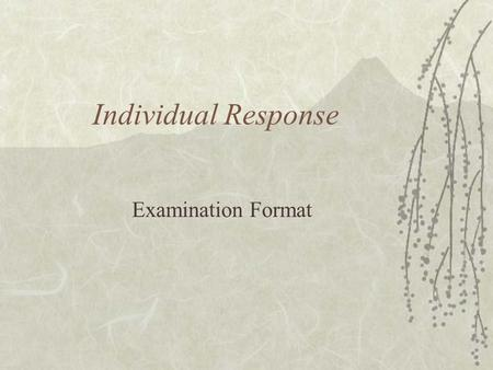 Individual Response Examination Format. Content  Related to the SBA for this exam.  Should last for 45 seconds to 1 minute.  Understand the key words.