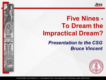 Five Nines - To Dream the Impractical Dream? Presentation to the CSG Bruce Vincent.