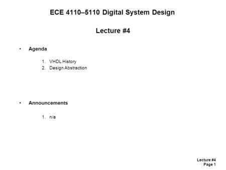Lecture #4 Page 1 ECE 4110–5110 Digital System Design Lecture #4 Agenda 1.VHDL History 2.Design Abstraction Announcements 1.n/a.