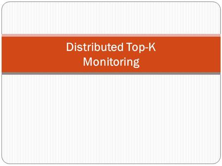 Distributed Top-K Monitoring. Outline Introduction Related work Algorithm for distributed Top-K monitoring Experiments Summary.