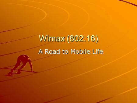 Wimax (802.16) A Road to Mobile Life.  Development of Wireless Communication  Wi-MAX Introduction  WiMAX Forum  Technical specifications  Network.