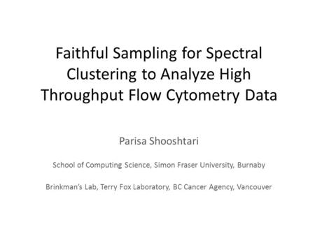 Faithful Sampling for Spectral Clustering to Analyze High Throughput Flow Cytometry Data Parisa Shooshtari School of Computing Science, Simon Fraser University,