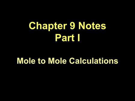 Chapter 9 Notes Part I Mole to Mole Calculations.