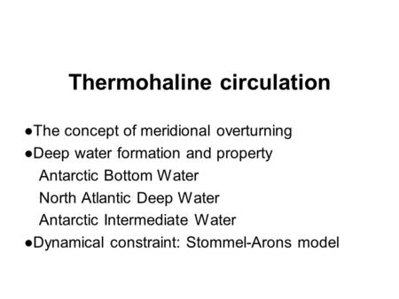 Thermohaline circulation ●The concept of meridional overturning ●Deep water formation and property Antarctic Bottom Water North Atlantic Deep Water Antarctic.