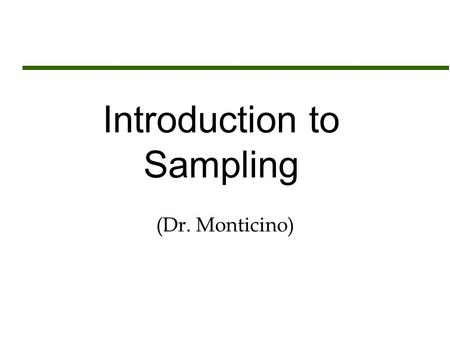 Introduction to Sampling (Dr. Monticino). Assignment Sheet  Read Chapter 19 carefully  Quiz # 10 over Chapter 19  Assignment # 12 (Due Monday April.