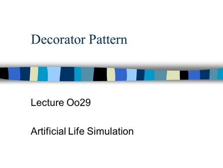 Decorator Pattern Lecture Oo29 Artificial Life Simulation.