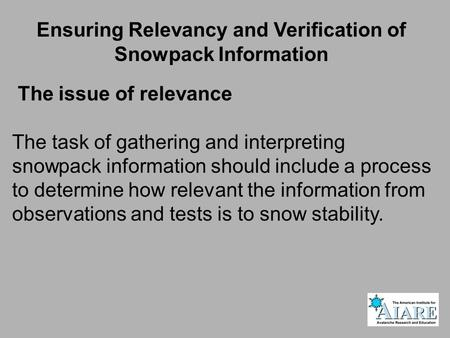 The issue of relevance The task of gathering and interpreting snowpack information should include a process to determine how relevant the information from.