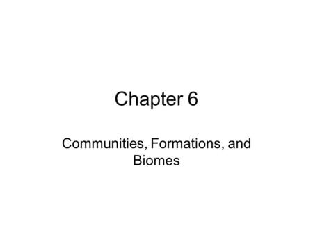 Chapter 6 Communities, Formations, and Biomes. Mediterranean Biome Winter wet, summer dry Warm summers, mild winters Found in conjunction with cold ocean.