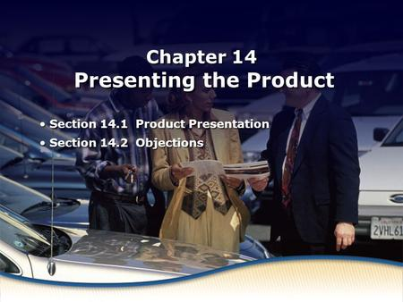 Product Presentation Chapter 14 Presenting the Product Section 14.1 Product Presentation Section 14.2 Objections Section 14.1 Product Presentation Section.