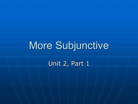 More Subjunctive Unit 2, Part 1. To express what people HAVE TO or MUST DO Il faut que + subject and subjunctive verb Il faut que je parte.(I have to.