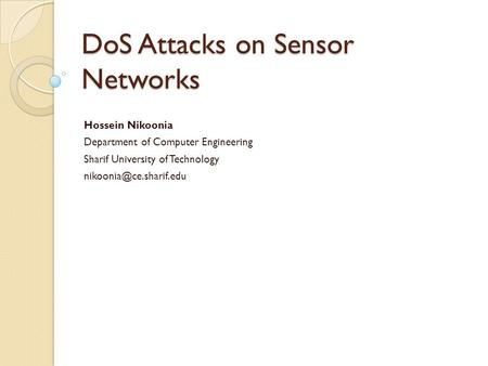 DoS Attacks on Sensor Networks Hossein Nikoonia Department of Computer Engineering Sharif University of Technology