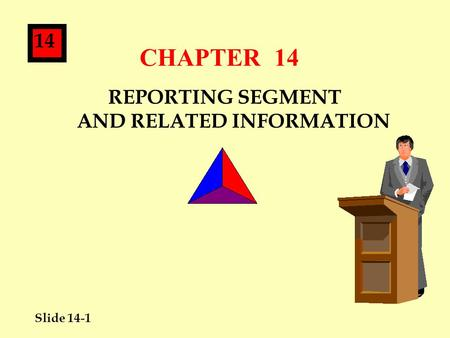 Slide 14-1 14 CHAPTER 14 REPORTING SEGMENT AND RELATED INFORMATION.