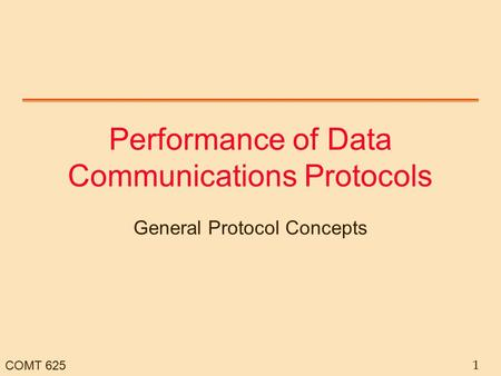 COMT 625 1 Performance of Data Communications Protocols General Protocol Concepts.