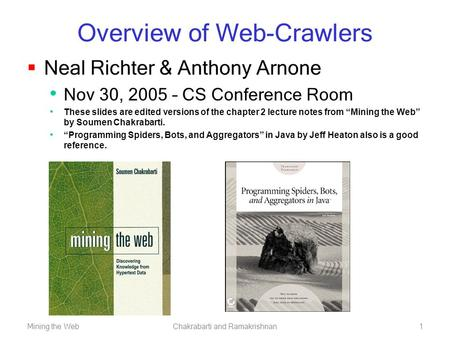 Mining the WebChakrabarti and Ramakrishnan1 Overview of Web-Crawlers  Neal Richter & Anthony Arnone Nov 30, 2005 – CS Conference Room These slides are.
